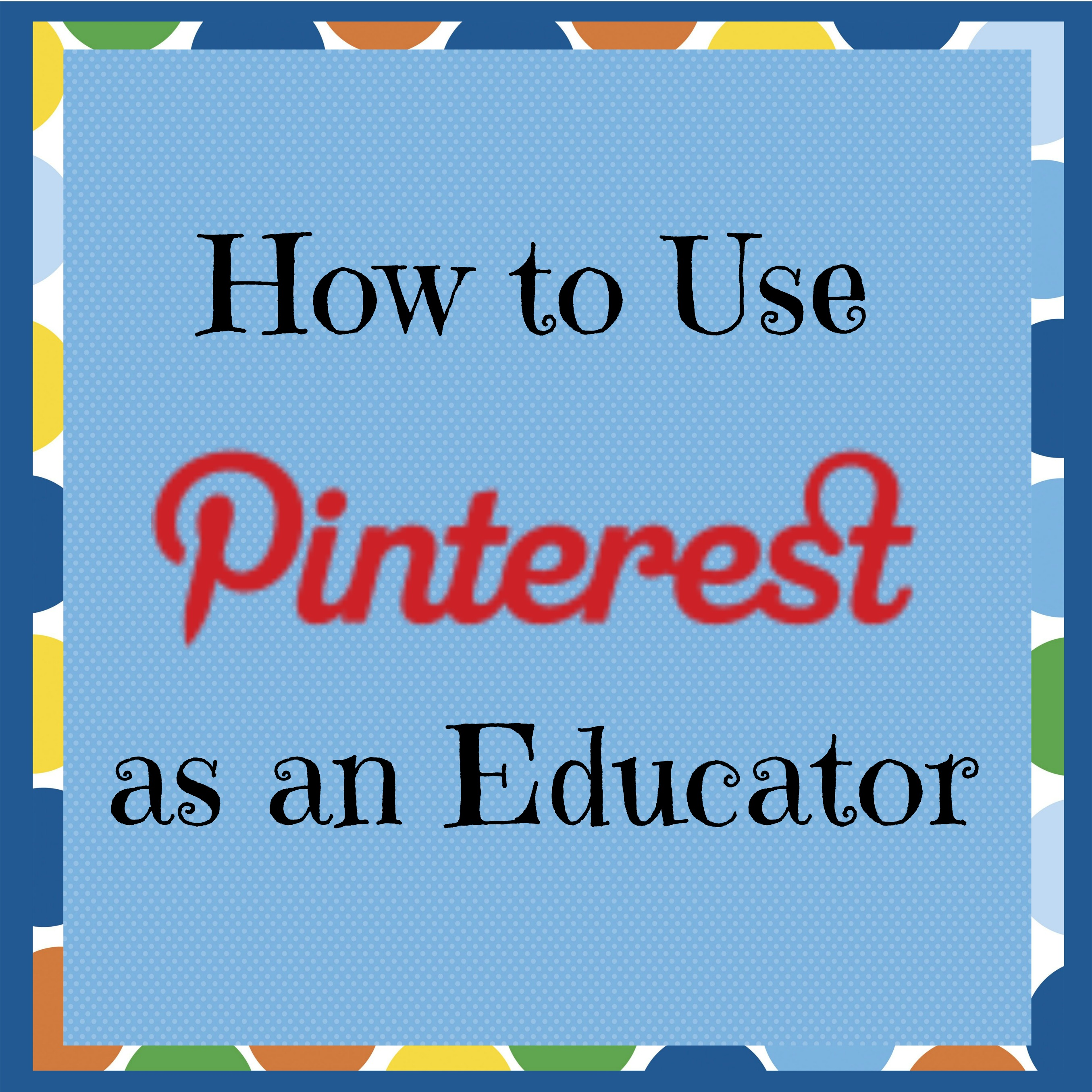 How to Use Pinterest as an Educator