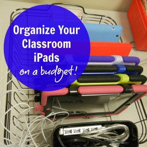 Organize Your Classroom   iPads, on a budget!