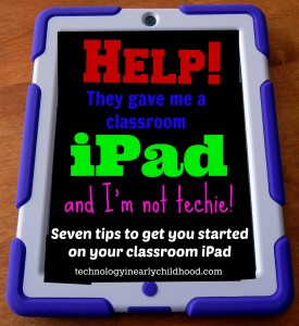 Help! They gave me a classroom iPad and I'm not techie! Seven tips to get you started on your classroom iPad.