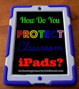 How do you protect your classroom iPads.