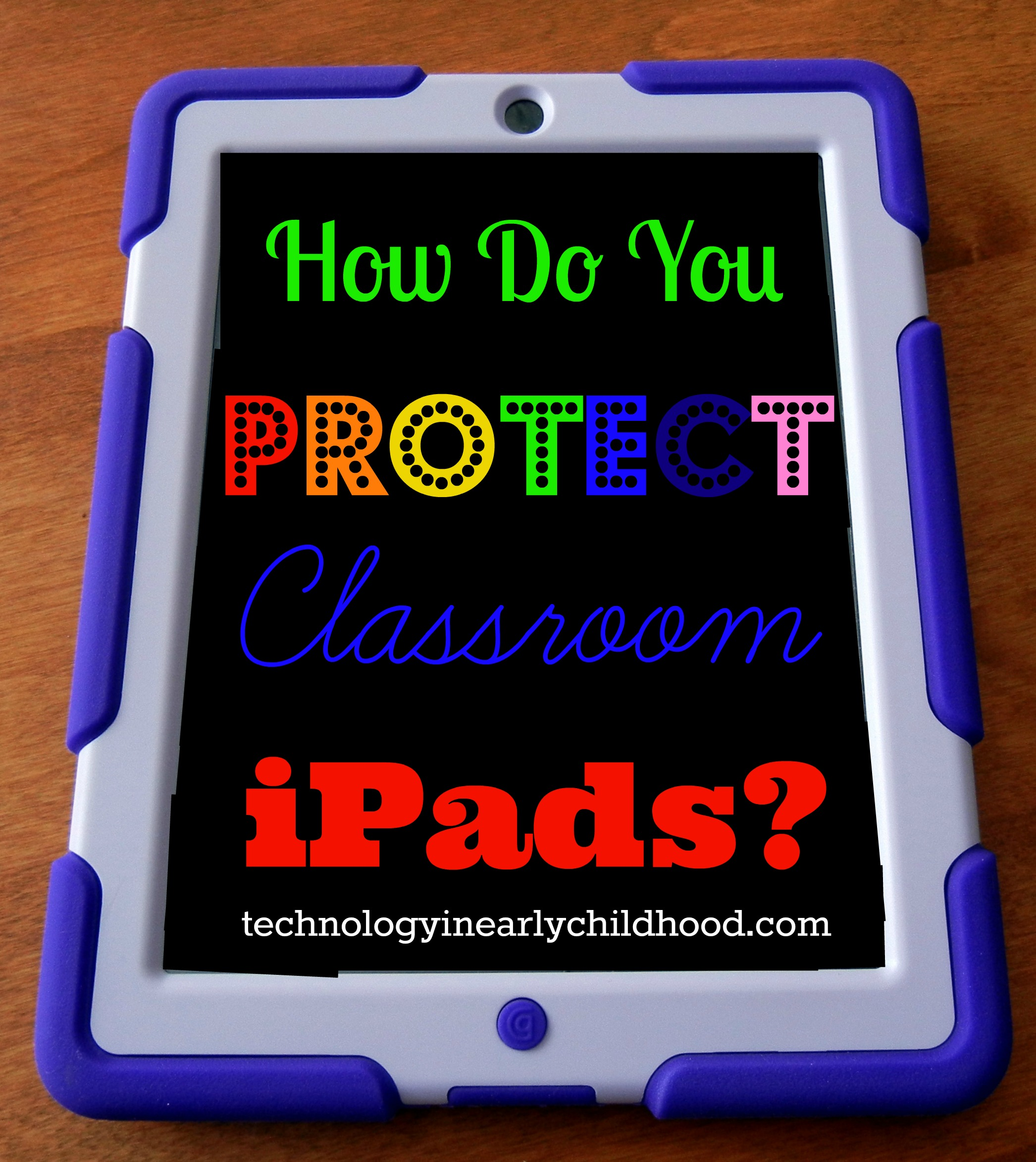 How do you protect classroom iPads