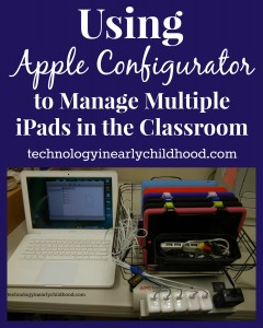 Using Apple Configurator to Manage Multiple iPads in the Classroom