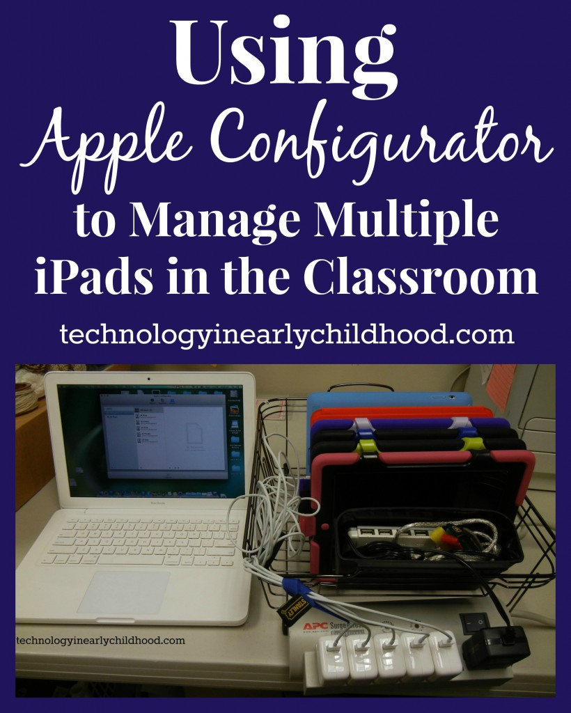 Using Apple Configurator to Manage Multiple iPads in the Classroom  technologyinearlychildhood.com