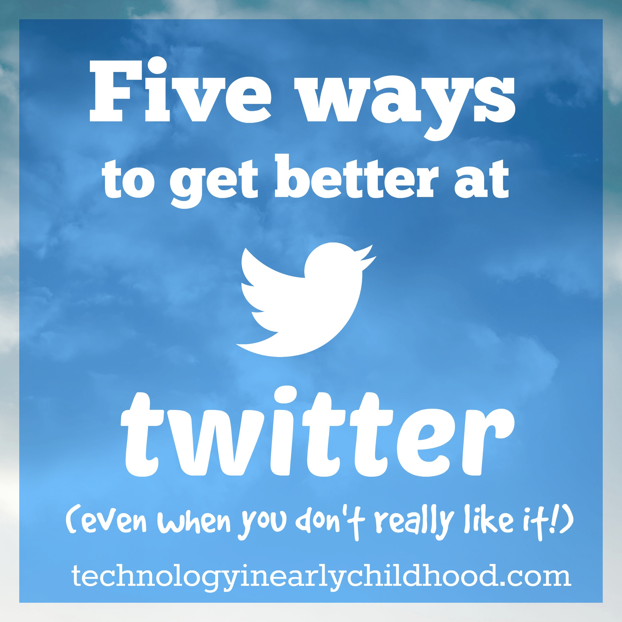 Five Ways To Get Better At Twitter