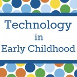 Technology In Early Childhood: A blog about teaching with technology in early childhood classrooms.