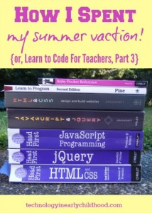 How I Spent My Summer Vacation or Learn to Code for Teachers, Part 3